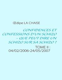 Oedipe La chaise - Confidences et confessions d'un schizo, que peut dire un schizo sur sa schizo ? - TOME II : 04/02/2006-24/05/2007.