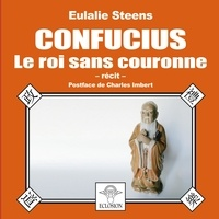 Eulalie Steens - Confucius - Le roi sans couronne.