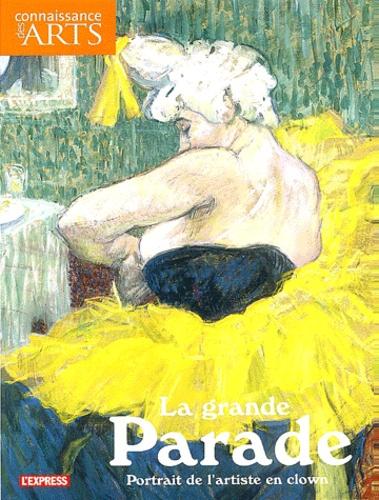 Eric de Chassey et Denys Riout - Connaissance des Arts Hors-série N° 215 : La grande parade - Portrait de l'artiste en clown.