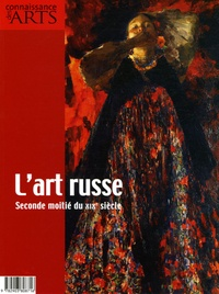 Anne Muratori-Philip et François Legrand - Connaissance des Arts Hors série N°258 : L'art russe - Seconde moitié du XIXe siècle.