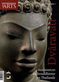 Dominique Blanc - Connaissance des Arts Hors-série N° 389 : Dvâravati Aux sources du bouddhisme en Thaïlande.