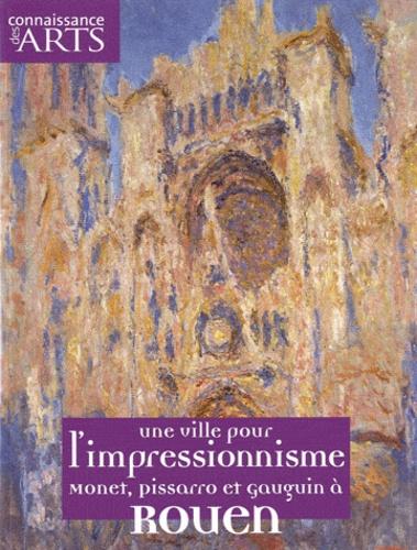 Jean-Michel Charbonnier - Connaissance des Arts Hors-série N° 457 : Une ville pour l'impressionisme - Monet, Pissarro et Gauguin à Rouen.