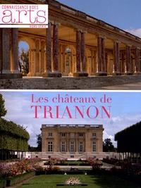 Hervé Grandsart et Jean-Michel Charbonnier - Connaissance des Arts Hors-série N° 542 : Les châteaux de Trianon.