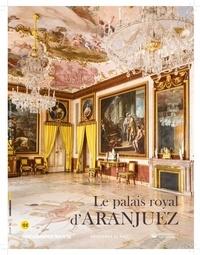 Guy Boyer et Francis Morel - Connaissance des Arts Hors-série N°763 : Le palais royal d'Aranjuez.