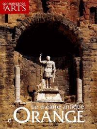 Maryse Woehl et Alain Badie - Connaissance des Arts HS N° 197 : Le théâtre antique d'Orange.