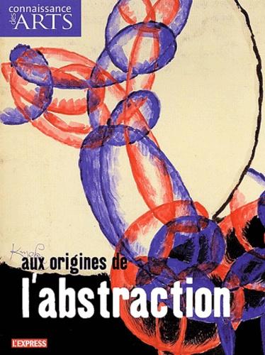 Serge Lemoine et Pascal Rousseau - Connaissance des Arts N° Hors-série 209 : Aux origines de l'abstraction.
