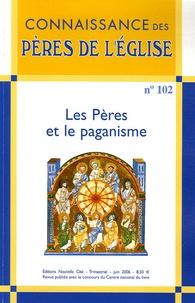 Marie-Anne Vannier et Mireille Labrousse - Connaissance des Pères de l'Eglise N° 102, Juin 2006 : Les Pères et le paganisme.