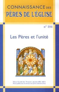 Marie-Anne Vannier et Vasile Iorgulescu - Connaissance des Pères de l'Eglise N° 104, décembre 200 : Les Pères et l'unité.