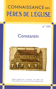 Marie-Anne Vannier et Klaus M. Girardet - Connaissance des Pères de l'Eglise N° 109, Mars 2008 : Constantin.