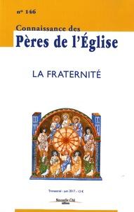 Marie-Anne Vannier - Connaissance des Pères de l'Eglise N° 146, juin 2017 : La fraternité.