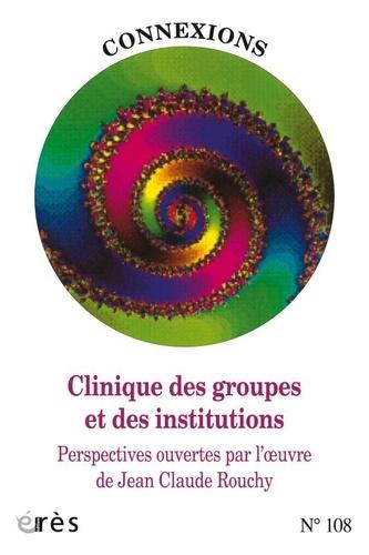 Erès - Connexions N° 108 : Clinique des groupes et des institutions - Perspectives ouvertes par l'oeuvre de Jean-Claude Rouchy.
