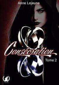 Anne Lejeune - Consécration Tome 2 : .