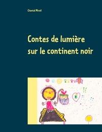 Chantal Mirail - Contes de lumière sur le continent noir.