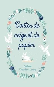 Nathalie Chevalier-Lemire - Contes de neige et de papier.