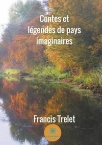 Francis Trelet - Contes et légendes de pays imaginaires.