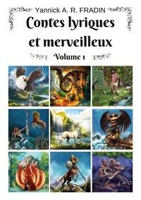 Yannick A. R. Fradin - Contes lyriques et merveilleux - Volume 1.