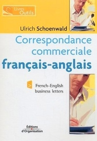 Ulrich Schoenwald - Correspondance commerciale français-anglais édition bilingue : French-English business letters bilingual edition.