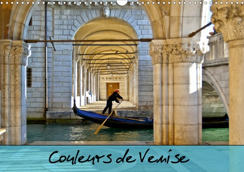 Couleurs de Venise (Calendrier mural 2020 DIN A3 horizontal). Promenade colorée au fil des canaux. (Calendrier mensuel, 14 Pages )
