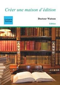 Docteur Watson - Créer une maison d'édition.