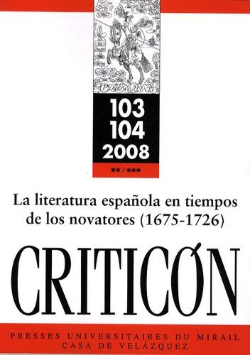 Alain Bègue et Florence Béziat - Criticon N° 103, 104, 2008 :  - La literatura espanola en tiempos de los novatores (1675-1726).