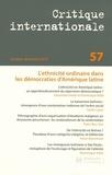 Laurence Louër - Critique internationale N° 57, Octobre-Décem : L'ethnicité ordinaire dans les démocraties d'Amérique Latine.