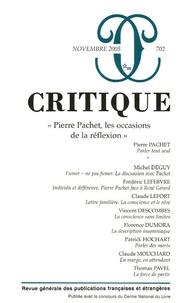 Pierre Pachet et Michel Deguy - Critique N° 702, Novembre 200 : Pierre Pachet, les occasions de la réflexion.