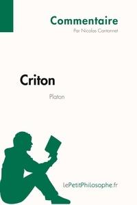 Nicolas Cantonnet et  Lepetitphilosophe - Commentaire philosophique  : Criton de Platon (Commentaire) - Comprendre la philosophie avec lePetitPhilosophe.fr.