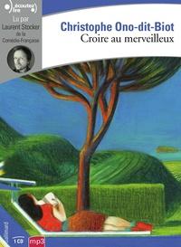 Christophe Ono-dit-Biot - Croire au merveilleux. 1 CD audio