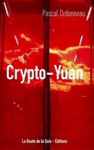 """Pascal Ordonneau - Crypto-Yuan - Une première mondiale: le """"bond en avant"""" de la Chine pour lancer la première monnaie cryptée souveraine au monde."""