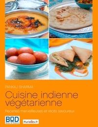 Pankaj Sharma - Cuisine indienne végétarienne : recettes merveilleuses et récits savoureux.