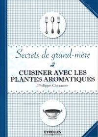 Philippe Chavanne - Cuisiner avec les plantes aromatiques.