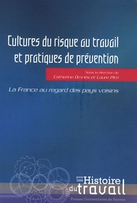 Catherine Omnès et Laure Pitti - Cultures du risque au travail et pratiques de prévention au XXe siècle - La France au regard des pays voisins.