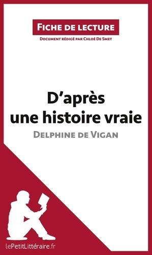Delphine de Vigan - D'après une histoire vraie - Résumé complet et analyse détaillée de l'oeuvre.