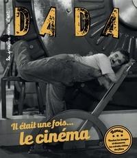 Christian Nobial et Antoine Ullmann - Dada N° 217 : Il était une fois... le cinéma.