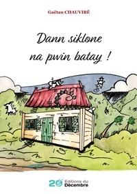 Gaëtan Chauviré - Dann siklone na pwin batay !.