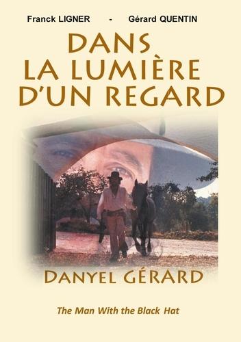 Franck Ligner et Gérard Quentin - Dans la Lumière d'un Regard - Danyel Gérard, The Man With the Black Hat.