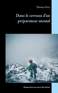 Dans le cerveau dun préparateur mental - Immersion au coeur du métier.pdf