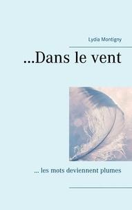 Lydia Montigny - ...Dans le vent - ... les mots deviennent plumes.