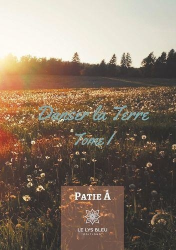 Patie A. - Danser la terre - Tome 1.