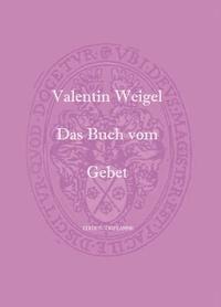 Valentin Weigel - Das buch vom gebet.