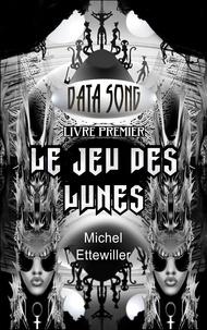 Michel Ettewiller - Data Song - Tome 1, Le Jeu des Lunes.
