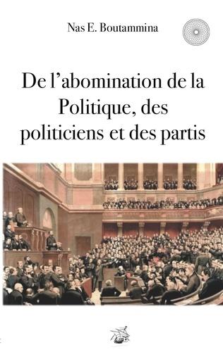 Nas E. Boutammina - De l'abomination de la politique, des politiciens et des partis.