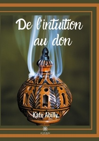Kate Abilly - De l'intuition au don.