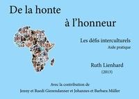 Ruth Lienhard - De la honte à l'honneur - Les défis interculturels.