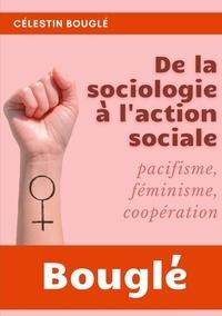 Célestin Bouglé - De la Sociologie à l'Action sociale - Pacifisme, Féminisme, Coopération.