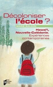 Marie Salaün - Décoloniser l'école ? - Hawai'i, Nouvelle-Calédonie : expériences contemporaines.