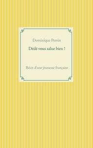 Dominique Perrin - Dédé vous salue bien ! - Récit d'une jeunesse française.