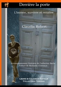 Claudia Robert - Derrière la porte - L'inceste, survivre et renaître.