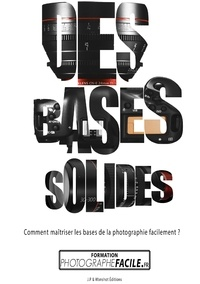 Johan Pommelec - Des bases solides - Comment maîtriser les bases de la photographie facilement ?.
