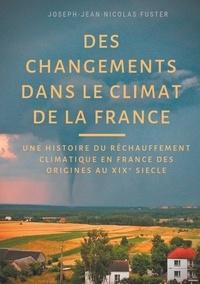 Des changements dans le climat de la France - Une histoire du réchauffement climatique des origines au XIXe siècle.pdf
